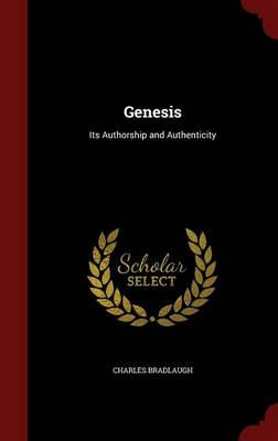 Genesis Its Authorship and Authenticity by Charles Bradlaugh
