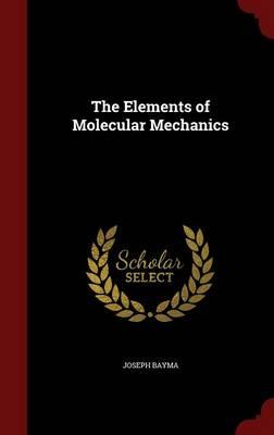 The Elements of Molecular Mechanics by Joseph Bayma