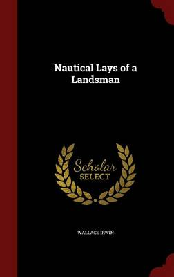Nautical Lays of a Landsman by Wallace, Jr Irwin