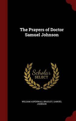 The Prayers of Doctor Samuel Johnson by William Aspenwall Bradley, Samuel Johnson