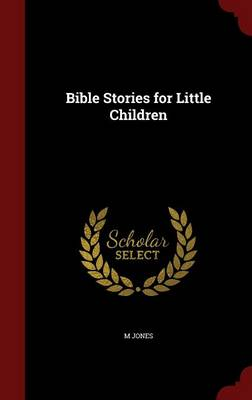 Bible Stories for Little Children by M, PhD Jones