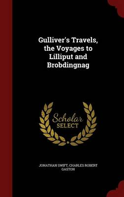 Gulliver's Travels, the Voyages to Lilliput and Brobdingnag by Jonathan Swift