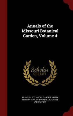 Annals of the Missouri Botanical Garden, Volume 4 by Missouri Botanical Garden