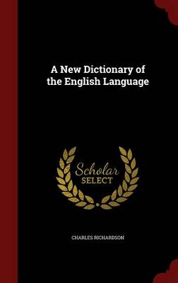 A New Dictionary of the English Language by Charles Richardson