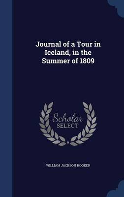 Journal of a Tour in Iceland, in the Summer of 1809 by William Jackson Hooker
