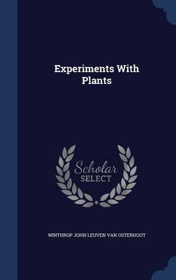 Experiments with Plants by Winthrop John Leuven Van Osterhout