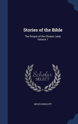 Stories of the Bible The People of the Chosen Land, Volume 1 by Myles Endicott
