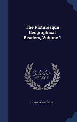 The Picturesque Geographical Readers, Volume 1 by Charles Francis King