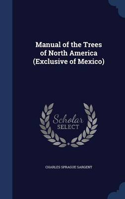 Manual of the Trees of North America (Exclusive of Mexico) by Charles Sprague Sargent