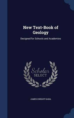 New Text-Book of Geology Designed for Schools and Academies by James Dwight Dana
