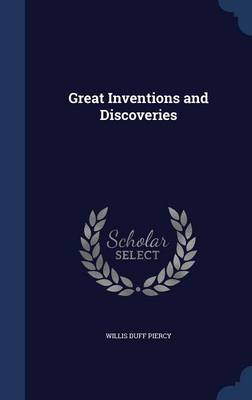 Great Inventions and Discoveries by Willis Duff Piercy