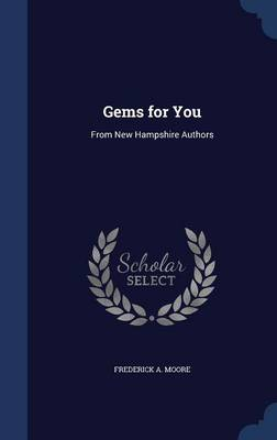 Gems for You From New Hampshire Authors by Frederick a Moore