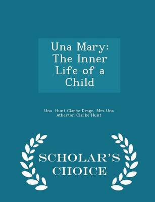 Una Mary The Inner Life of a Child - Scholar's Choice Edition by Mrs Una Atherton Clar Hunt Clarke Drage