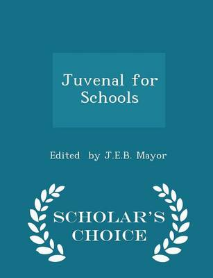 Juvenal for Schools - Scholar's Choice Edition by Edited By J E B Mayor