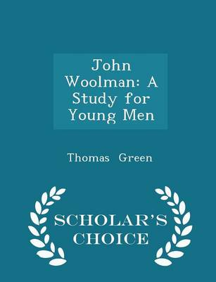 John Woolman A Study for Young Men - Scholar's Choice Edition by Thomas Green