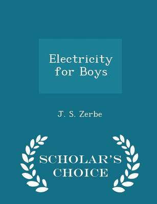 Electricity for Boys - Scholar's Choice Edition by J S Zerbe