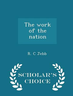 The Work of the Nation - Scholar's Choice Edition by R C Jebb