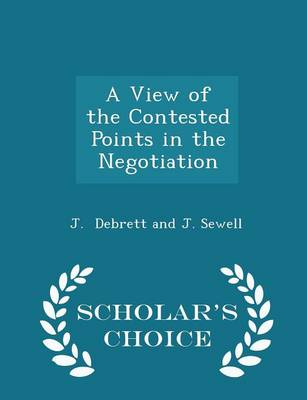 A View of the Contested Points in the Negotiation - Scholar's Choice Edition by J Debrett and J Sewell