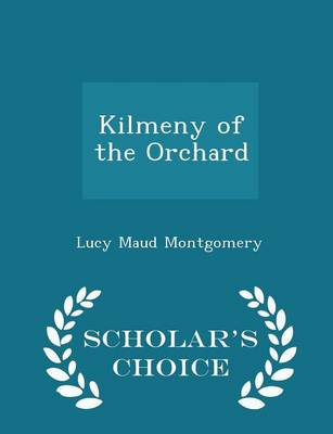 Kilmeny of the Orchard - Scholar's Choice Edition by Lucy Maud Montgomery