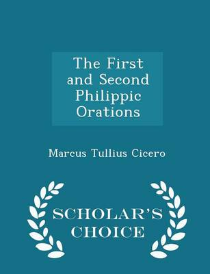 The First and Second Philippic Orations - Scholar's Choice Edition by Marcus Tullius Cicero