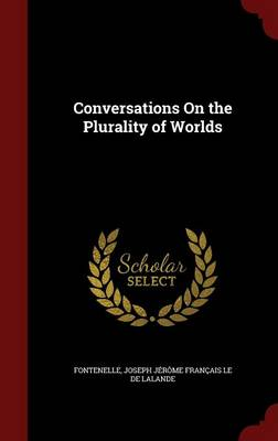 Conversations on the Plurality of Worlds by M. Fontenelle, Joseph Jerome Francais Le De Lalande