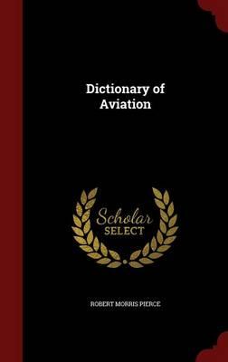 Dictionary of Aviation by Robert Morris Pierce