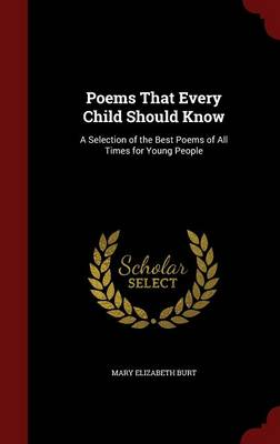 Poems That Every Child Should Know A Selection of the Best Poems of All Times for Young People by Mary Elizabeth Burt