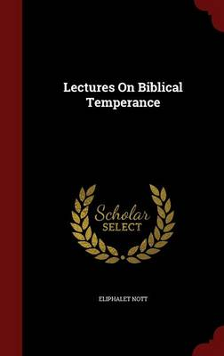 Lectures on Biblical Temperance by Eliphalet Nott