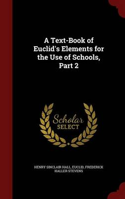 A Text-Book of Euclid's Elements for the Use of Schools, Part 2 by Henry Sinclair Hall, Euclid, Frederick Haller Stevens