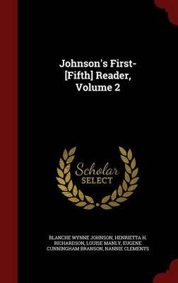 Johnson's First-[Fifth] Reader, Volume 2 by Blanche Wynne Johnson, Henrietta H Richardson, Louise Manly