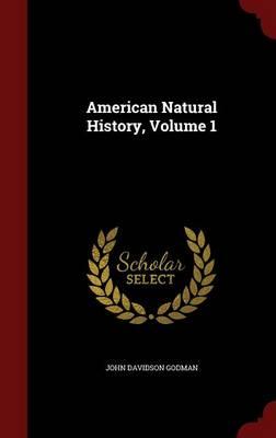 American Natural History, Volume 1 by John Davidson Godman