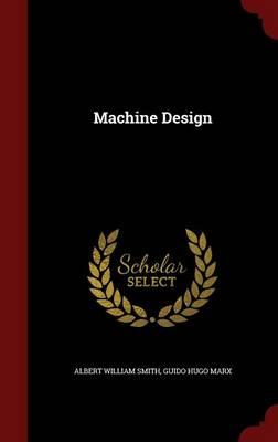Machine Design by Albert William Smith, Guido Hugo Marx