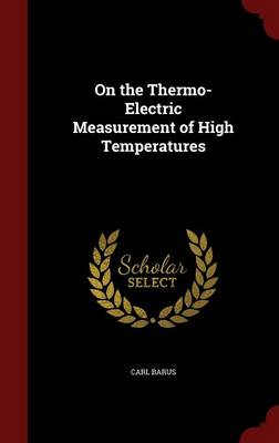 On the Thermo-Electric Measurement of High Temperatures by Carl Barus