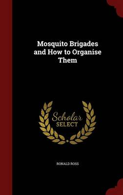 Mosquito Brigades and How to Organise Them by Ronald, Sir Ross
