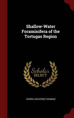 Shallow-Water Foraminifera of the Tortugas Region by Joseph Augustine Cushman