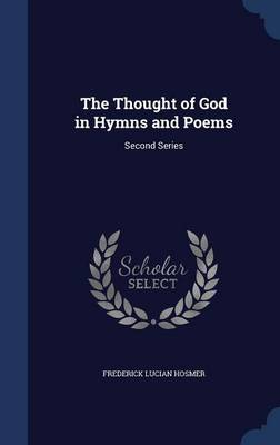 The Thought of God in Hymns and Poems Second Series by Frederick Lucian Hosmer
