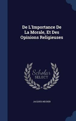 de L'Importance de La Morale, Et Des Opinions Religieuses by Jacques Necker