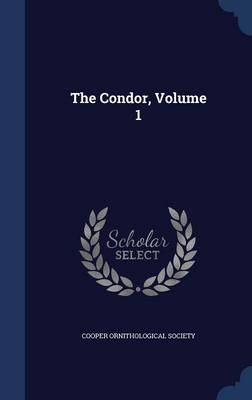 The Condor, Volume 1 by Cooper Ornithological Society