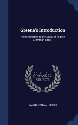 Greene's Introduction An Introduction to the Study of English Grammar, Book 1 by Samuel Stillman Greene