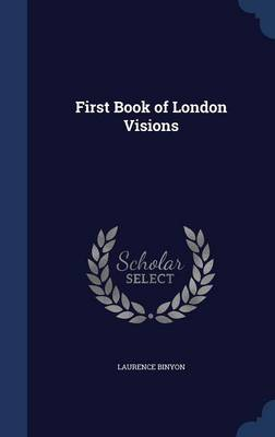 First Book of London Visions by Laurence Binyon