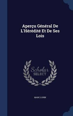 Apercu General de L'Heredite Et de Ses Lois by Marc Lorin