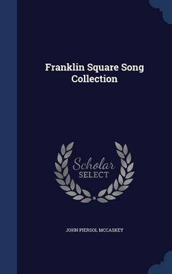 Franklin Square Song Collection by John Piersol McCaskey