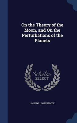 On the Theory of the Moon, and on the Perturbations of the Planets by John William Lubbock