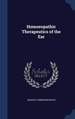Homoeopathic Therapeutics of the Ear by Charles Cumberson Boyle