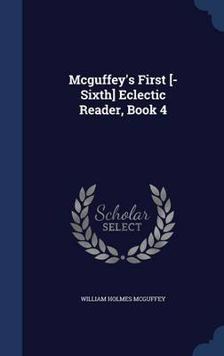 McGuffey's First [-Sixth] Eclectic Reader, Book 4 by William Holmes McGuffey