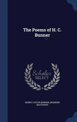 The Poems of H. C. Bunner by Henry Cuyler Bunner, Brander Matthews