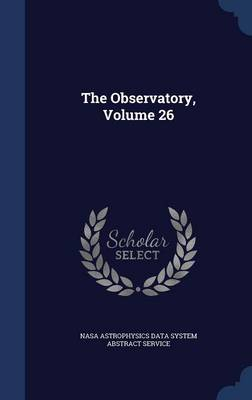 The Observatory, Volume 26 by Nasa Astrophysics Data System Abstract S