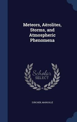 Meteors, Aerolites, Storms, and Atmospheric Phenomena by Zurcher, Margolle