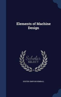 Elements of Machine Design by Dexter Simpson Kimball