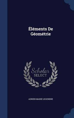 Elements de Geometrie by Adrien Marie Legendre